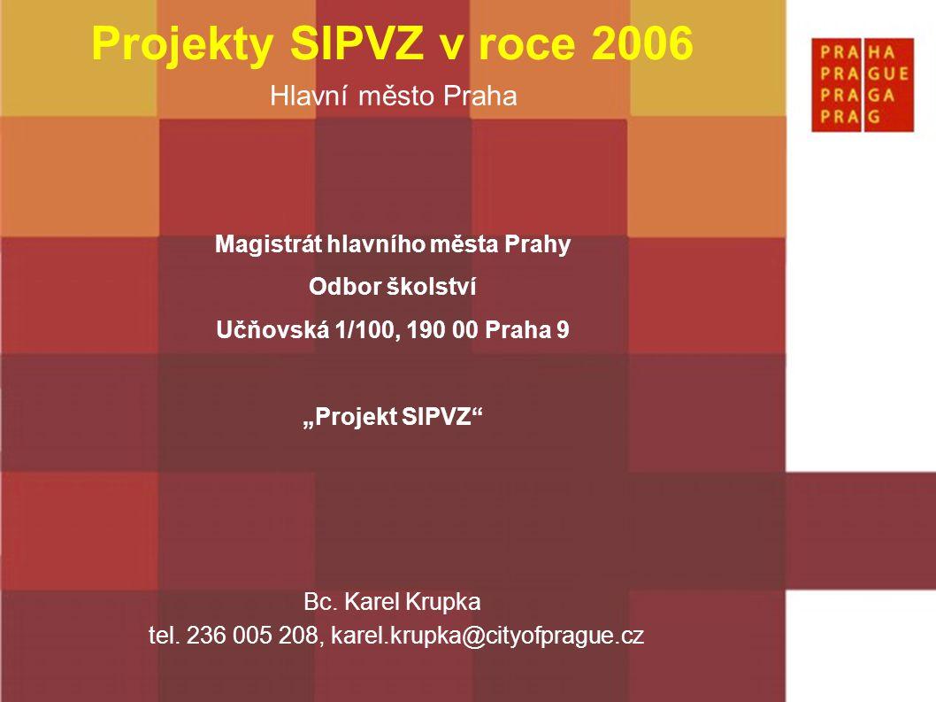 """Hlavní město Praha Projekty SIPVZ v roce 2006 Magistrát hlavního města Prahy Odbor školství Učňovská 1/100, 190 00 Praha 9 """"Projekt SIPVZ"""" Bc. Karel K"""