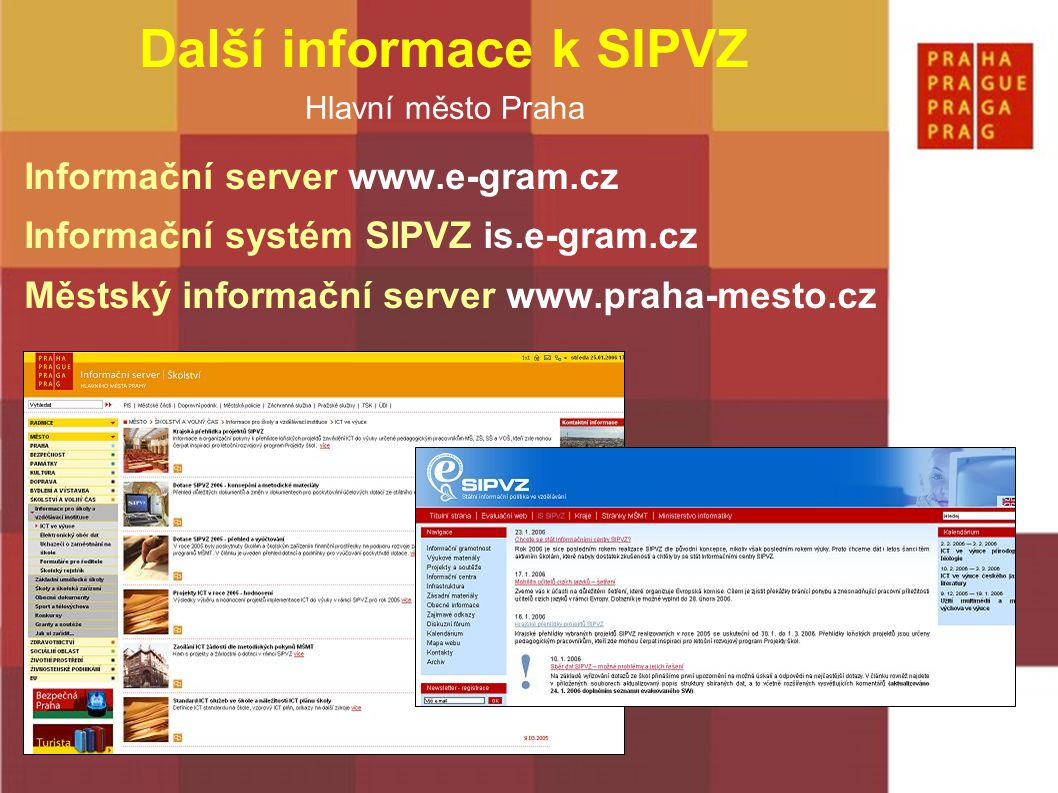 Hlavní město Praha Další informace k SIPVZ Informační server www.e-gram.cz Informační systém SIPVZ is.e-gram.cz Městský informační server www.praha-me