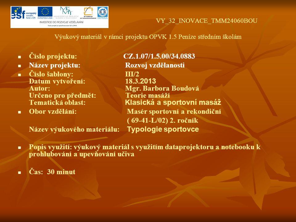 VY_32_INOVACE_TMM24060BOU Výukový materiál v rámci projektu OPVK 1.5 Peníze středním školám Číslo projektu: CZ.1.07/1.5.00/34.0883 Název projektu: Rozvoj vzdělanosti Číslo šablony: III/2 Datum vytvoření: 18.3.