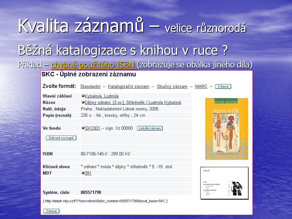 Kvalita záznamů – velice různorodá Běžná katalogizace s knihou v ruce .