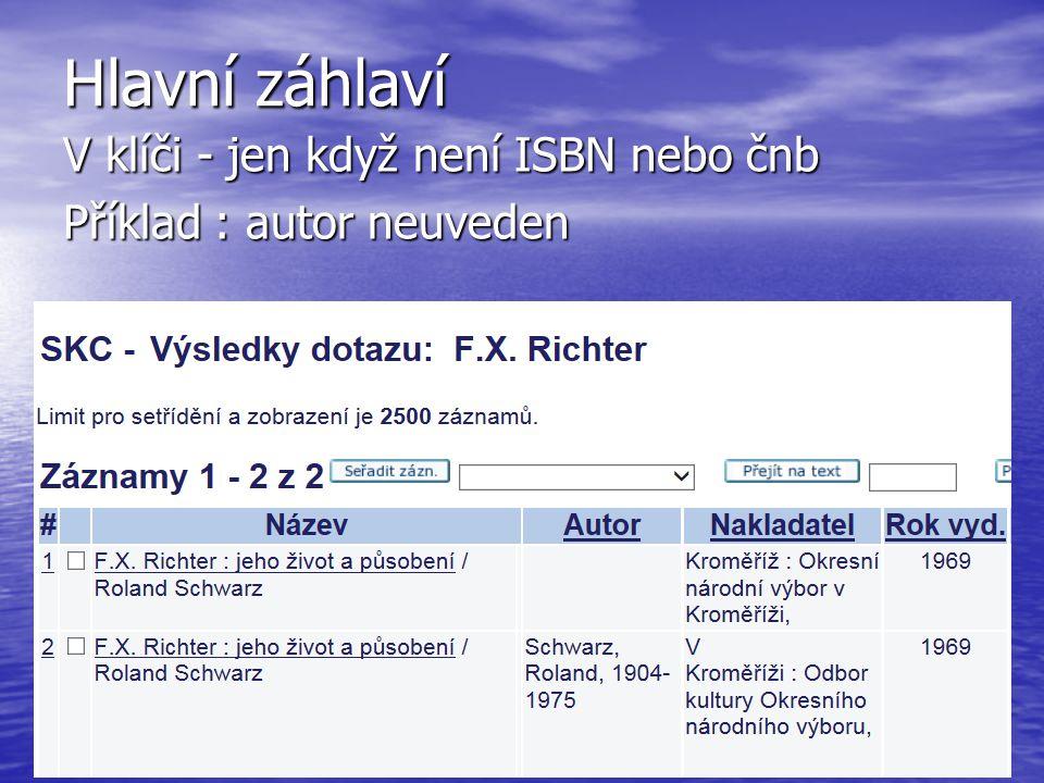 Hlavní záhlaví V klíči - jen když není ISBN nebo čnb Příklad : autor neuveden