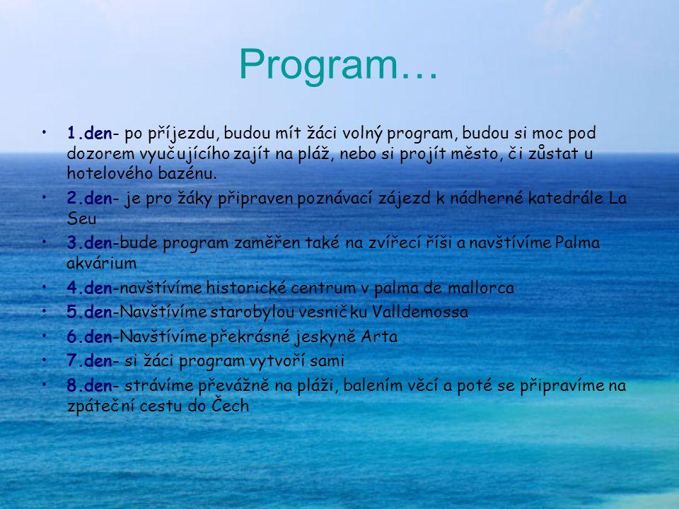 Program… 1.den- po příjezdu, budou mít žáci volný program, budou si moc pod dozorem vyučujícího zajít na pláž, nebo si projít město, či zůstat u hotelového bazénu.