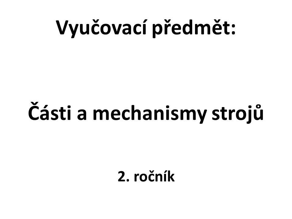 Rozpis učiva: 1)Strojní součásti a spoje  šroubové spoje  kolíkové a čepové spoje  spoje hřídele s nábojem  nýtové spoje  svarové spoje  lepené a pájené spoje