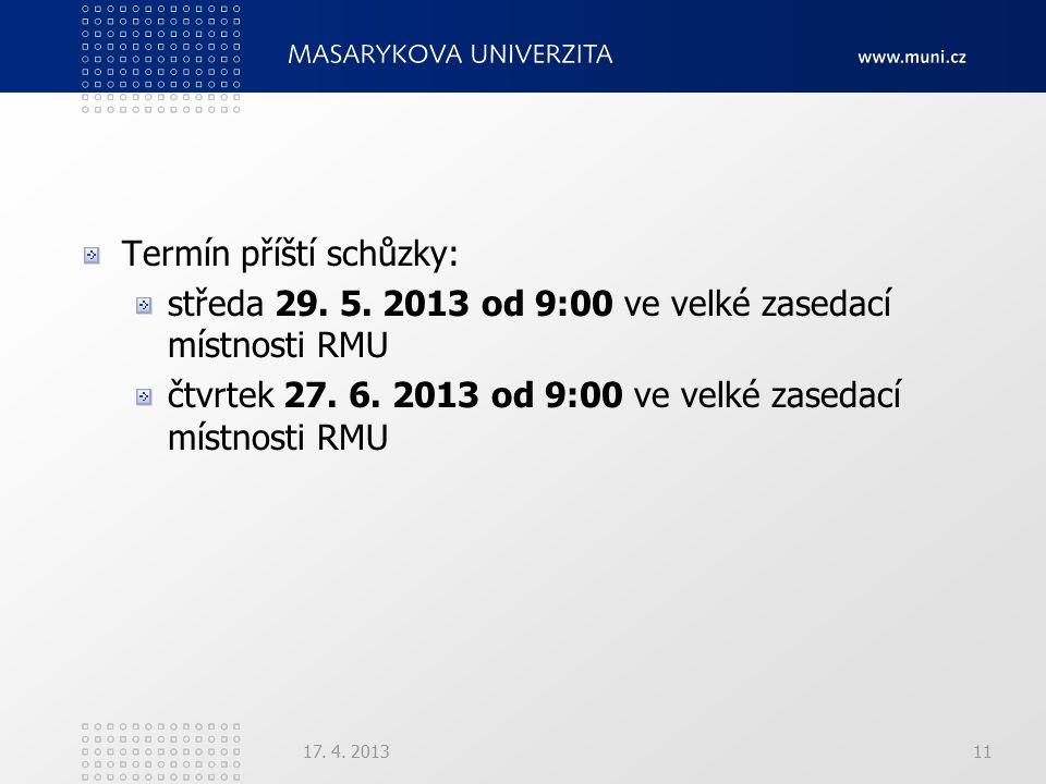 Termín příští schůzky: středa 29. 5. 2013 od 9:00 ve velké zasedací místnosti RMU čtvrtek 27. 6. 2013 od 9:00 ve velké zasedací místnosti RMU 17. 4. 2