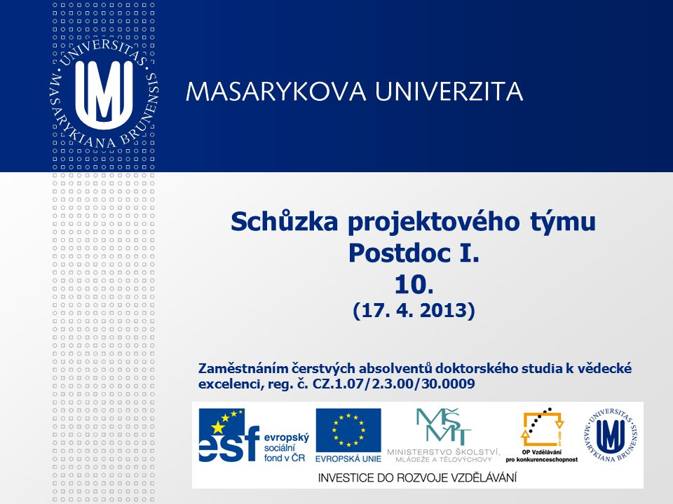 Schůzka projektového týmu Postdoc I. 10. (17. 4. 2013) Zaměstnáním čerstvých absolventů doktorského studia k vědecké excelenci, reg. č. CZ.1.07/2.3.00