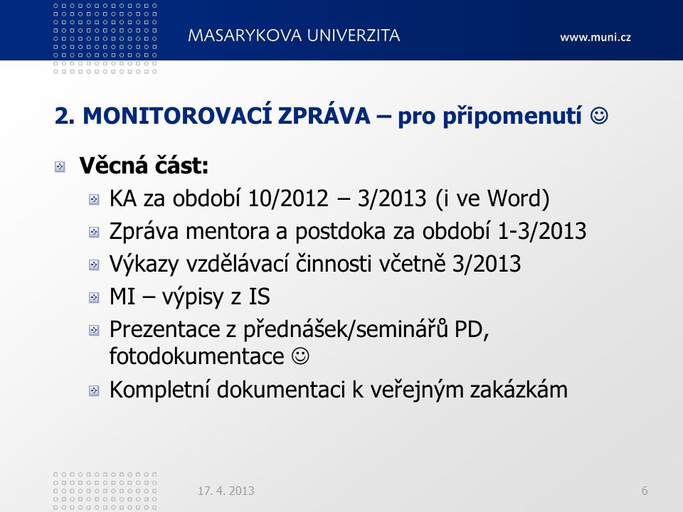 2. MONITOROVACÍ ZPRÁVA – pro připomenutí Věcná část: KA za období 10/2012 – 3/2013 (i ve Word) Zpráva mentora a postdoka za období 1-3/2013 Výkazy vzd
