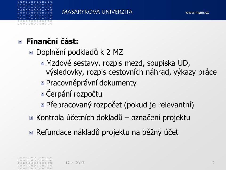 Finanční část: Doplnění podkladů k 2 MZ Mzdové sestavy, rozpis mezd, soupiska UD, výsledovky, rozpis cestovních náhrad, výkazy práce Pracovněprávní dokumenty Čerpání rozpočtu Přepracovaný rozpočet (pokud je relevantní) Kontrola účetních dokladů – označení projektu Refundace nákladů projektu na běžný účet 17.