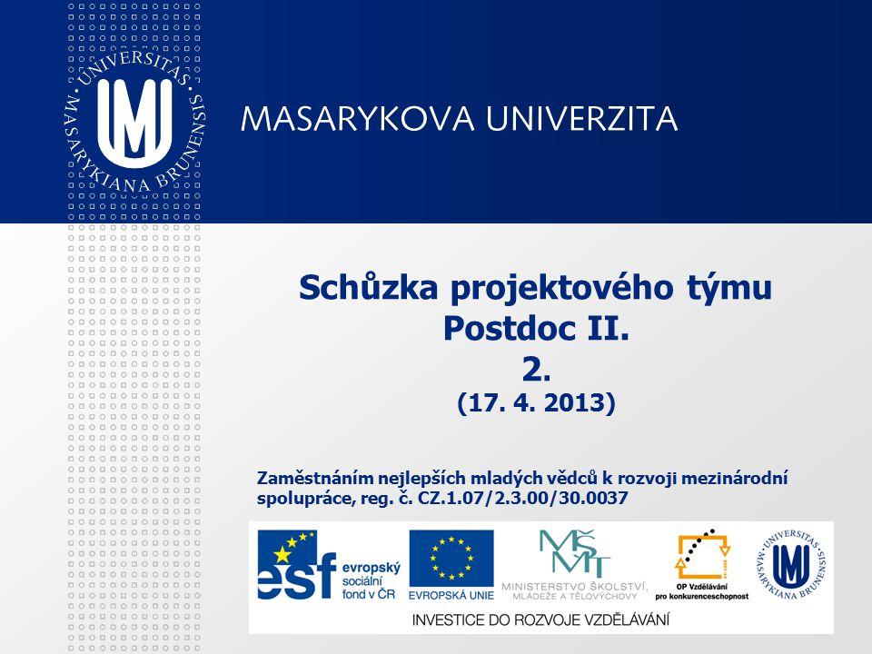 Schůzka projektového týmu Postdoc II. 2. (17. 4. 2013) Zaměstnáním nejlepších mladých vědců k rozvoji mezinárodní spolupráce, reg. č. CZ.1.07/2.3.00/3