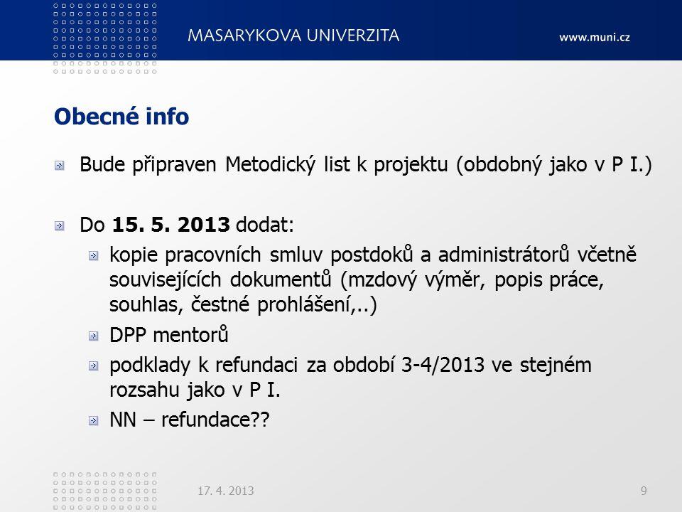 Obecné info Bude připraven Metodický list k projektu (obdobný jako v P I.) Do 15. 5. 2013 dodat: kopie pracovních smluv postdoků a administrátorů včet