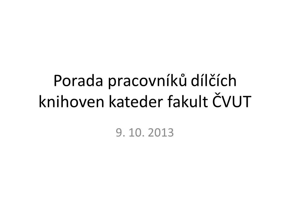 Porada pracovníků dílčích knihoven kateder fakult ČVUT 9. 10. 2013