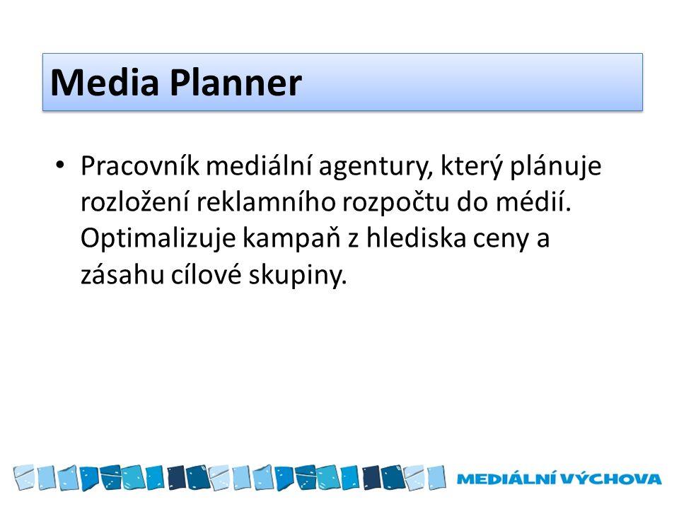 Media Planner Pracovník mediální agentury, který plánuje rozložení reklamního rozpočtu do médií.