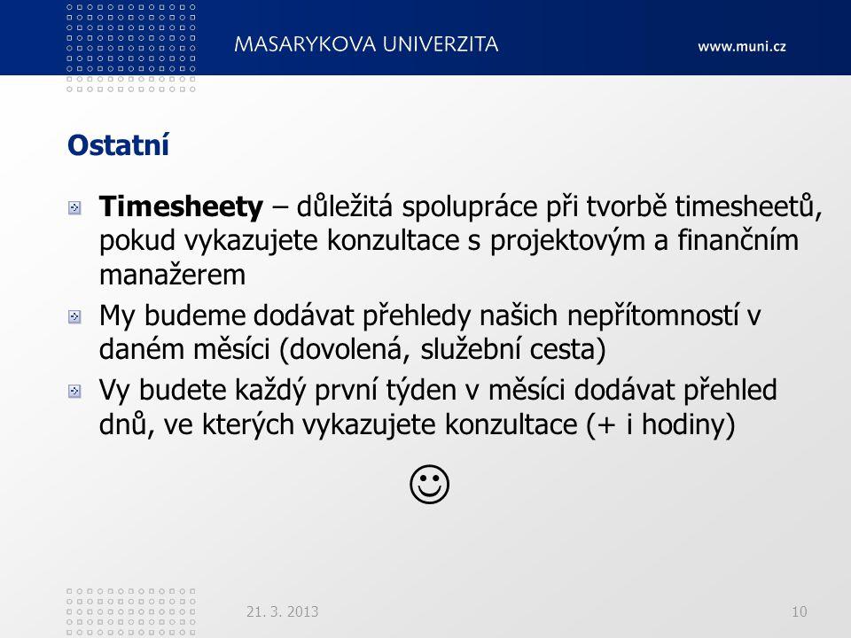 Ostatní Timesheety – důležitá spolupráce při tvorbě timesheetů, pokud vykazujete konzultace s projektovým a finančním manažerem My budeme dodávat přehledy našich nepřítomností v daném měsíci (dovolená, služební cesta) Vy budete každý první týden v měsíci dodávat přehled dnů, ve kterých vykazujete konzultace (+ i hodiny) 21.