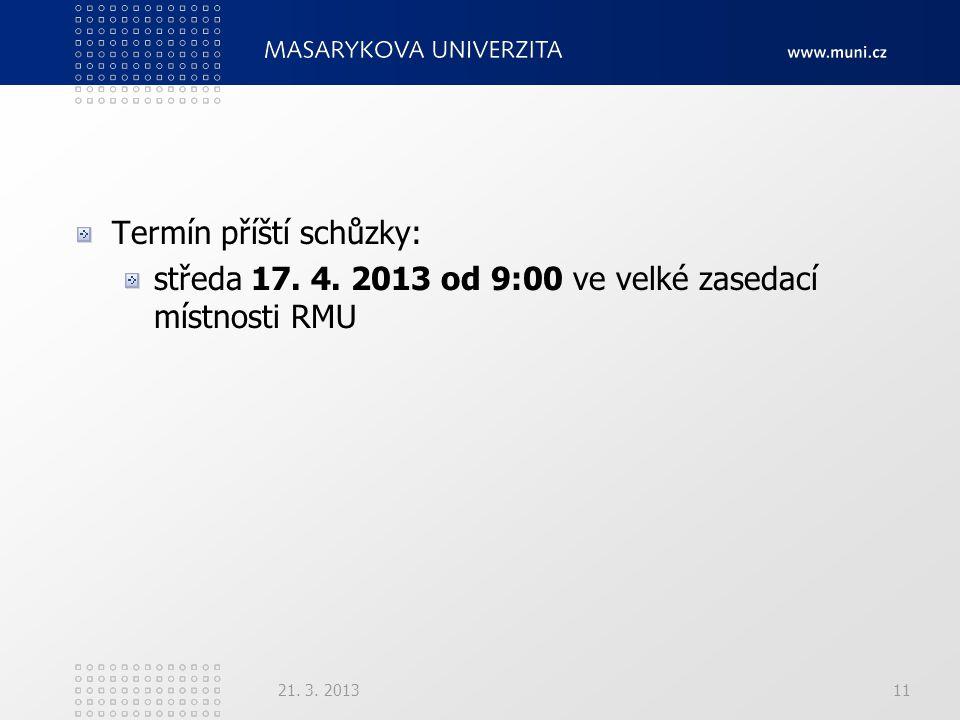 Termín příští schůzky: středa 17. 4. 2013 od 9:00 ve velké zasedací místnosti RMU 21. 3. 201311