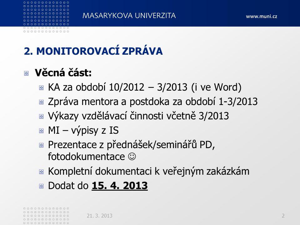 2. MONITOROVACÍ ZPRÁVA Věcná část: KA za období 10/2012 – 3/2013 (i ve Word) Zpráva mentora a postdoka za období 1-3/2013 Výkazy vzdělávací činnosti v