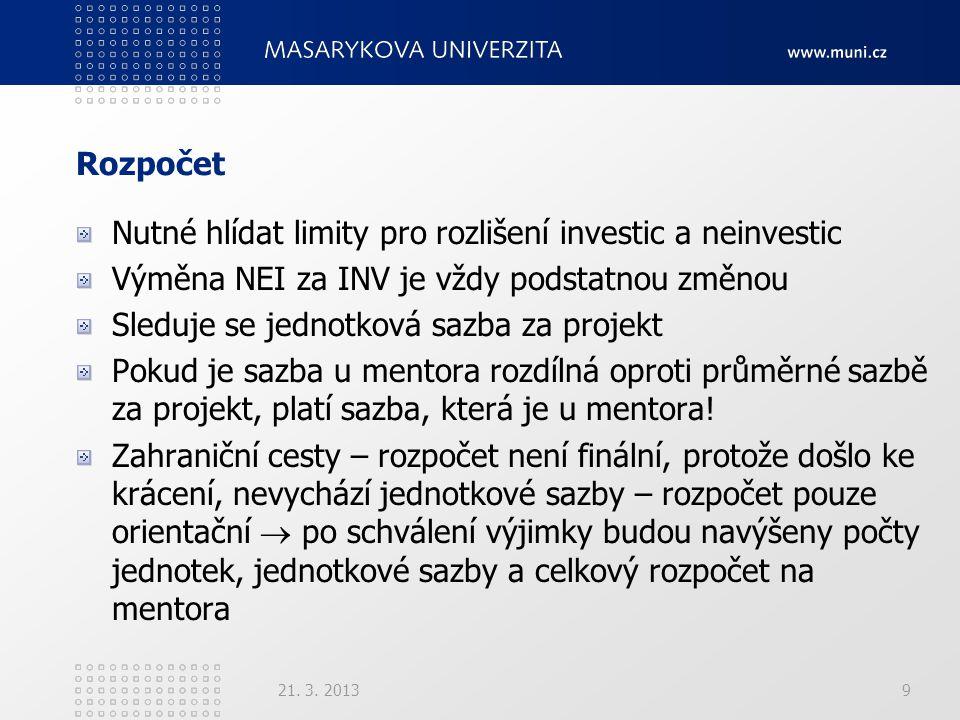 Rozpočet Nutné hlídat limity pro rozlišení investic a neinvestic Výměna NEI za INV je vždy podstatnou změnou Sleduje se jednotková sazba za projekt Po