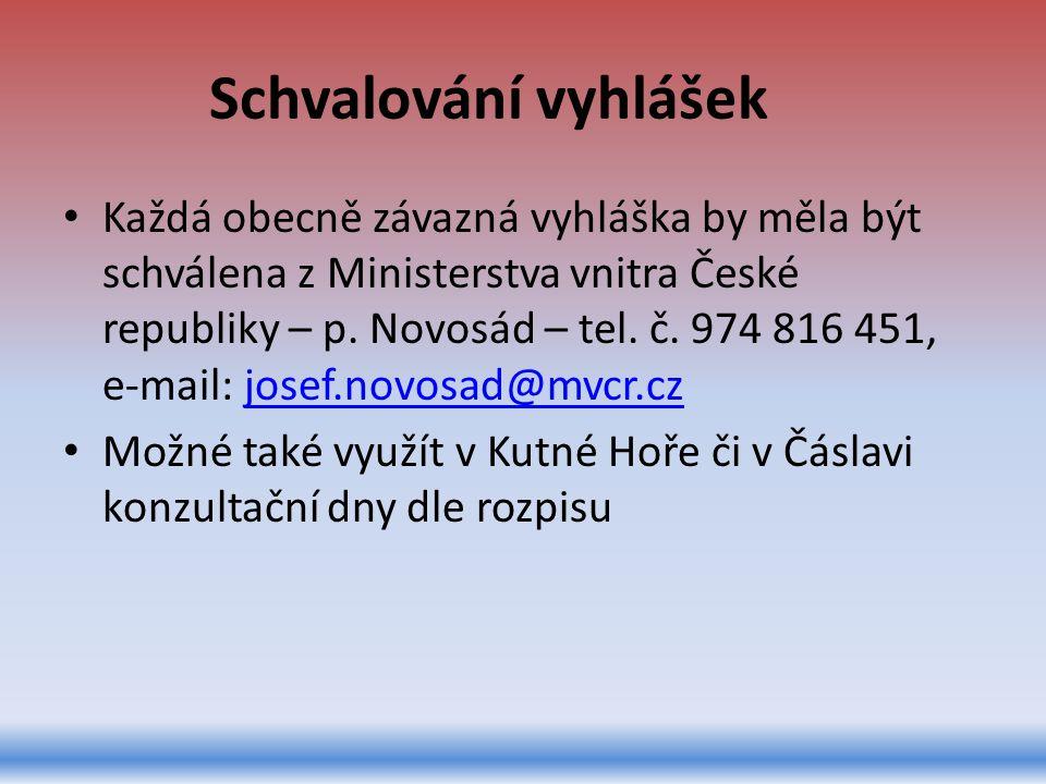 Schvalování vyhlášek Každá obecně závazná vyhláška by měla být schválena z Ministerstva vnitra České republiky – p. Novosád – tel. č. 974 816 451, e-m