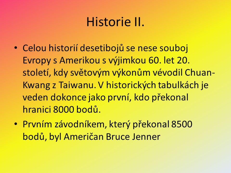Historie II. Celou historií desetibojů se nese souboj Evropy s Amerikou s výjimkou 60. let 20. století, kdy světovým výkonům vévodil Chuan- Kwang z Ta