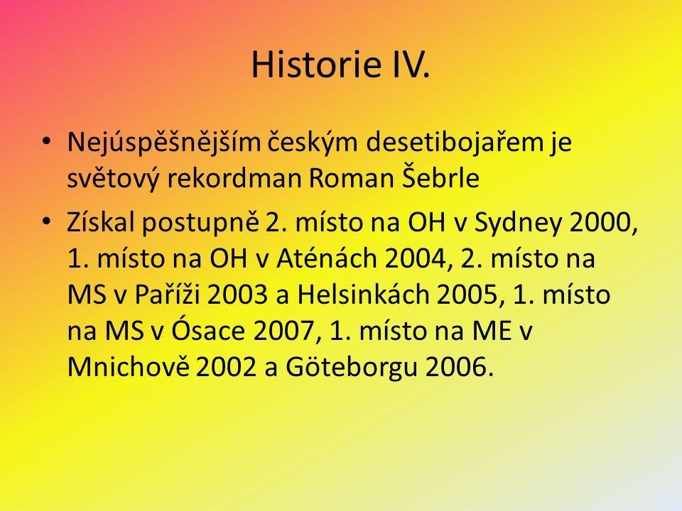 Historie IV. Nejúspěšnějším českým desetibojařem je světový rekordman Roman Šebrle Získal postupně 2. místo na OH v Sydney 2000, 1. místo na OH v Atén