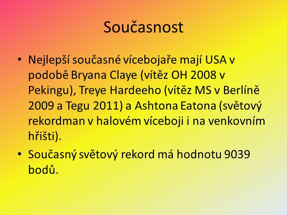 Současnost Nejlepší současné vícebojaře mají USA v podobě Bryana Claye (vítěz OH 2008 v Pekingu), Treye Hardeeho (vítěz MS v Berlíně 2009 a Tegu 2011)