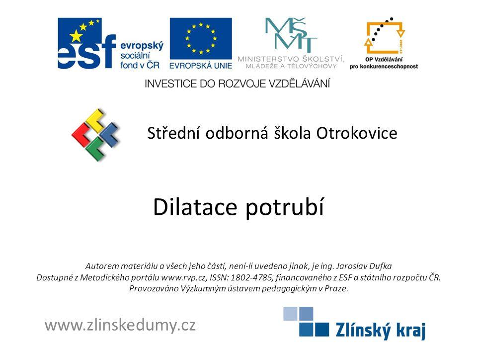 Dilatace potrubí Střední odborná škola Otrokovice www.zlinskedumy.cz Autorem materiálu a všech jeho částí, není-li uvedeno jinak, je ing.