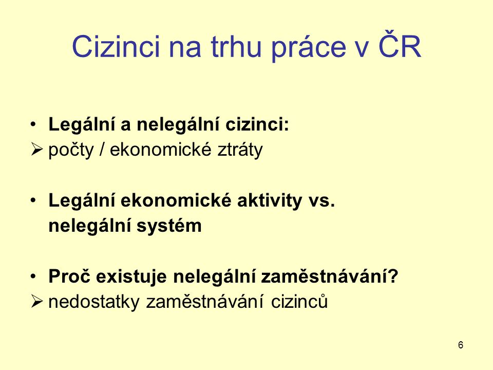 6 Cizinci na trhu práce v ČR Legální a nelegální cizinci:  počty / ekonomické ztráty Legální ekonomické aktivity vs.