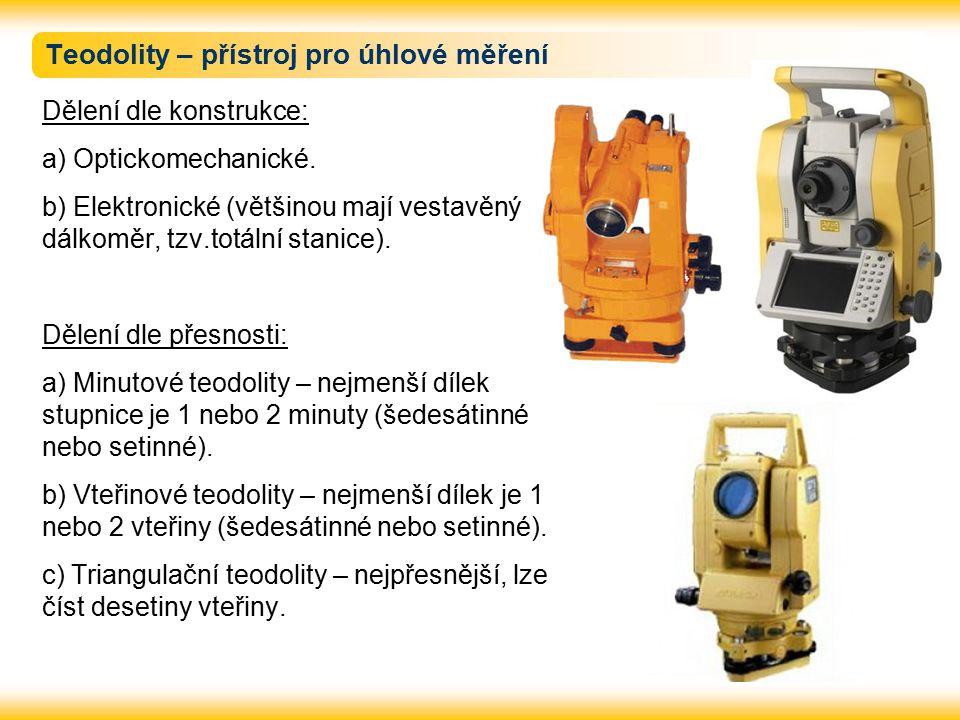 Teodolity – přístroj pro úhlové měření Dělení dle konstrukce: a) Optickomechanické.