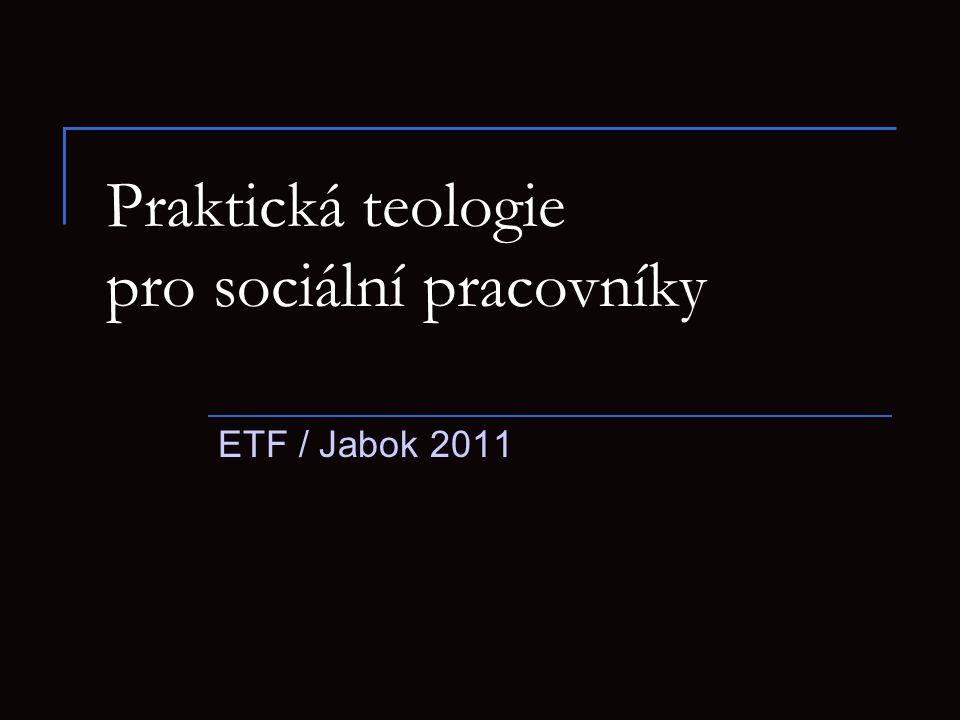Praktická teologie pro sociální pracovníky ETF / Jabok 2011