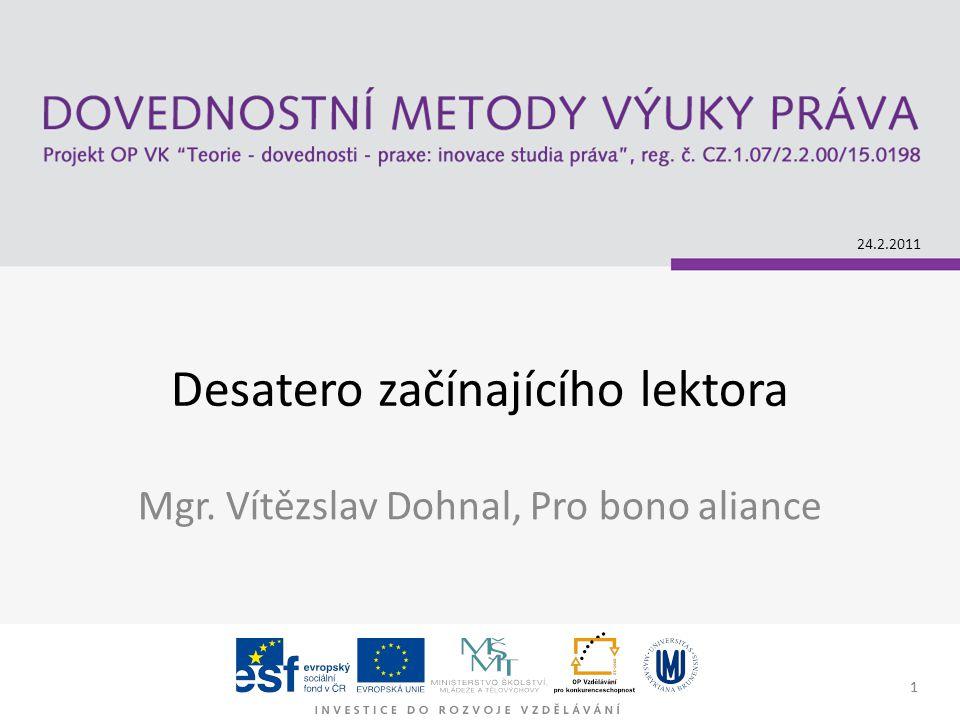 1 Desatero začínajícího lektora Mgr. Vítězslav Dohnal, Pro bono aliance 24.2.2011 1
