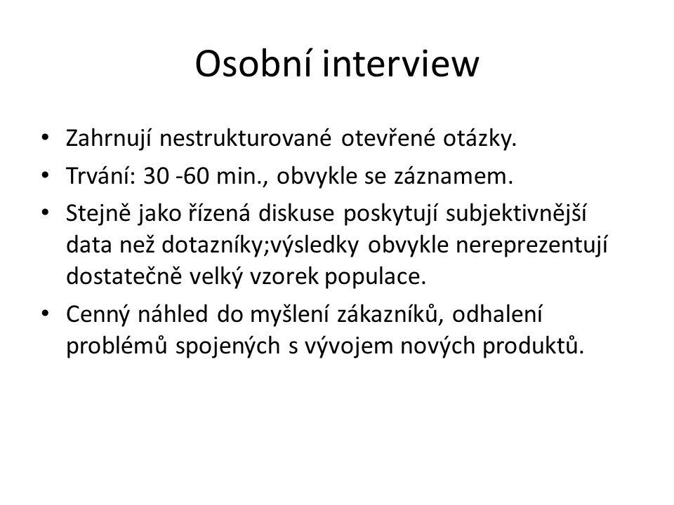 Osobní interview Zahrnují nestrukturované otevřené otázky. Trvání: 30 -60 min., obvykle se záznamem. Stejně jako řízená diskuse poskytují subjektivněj