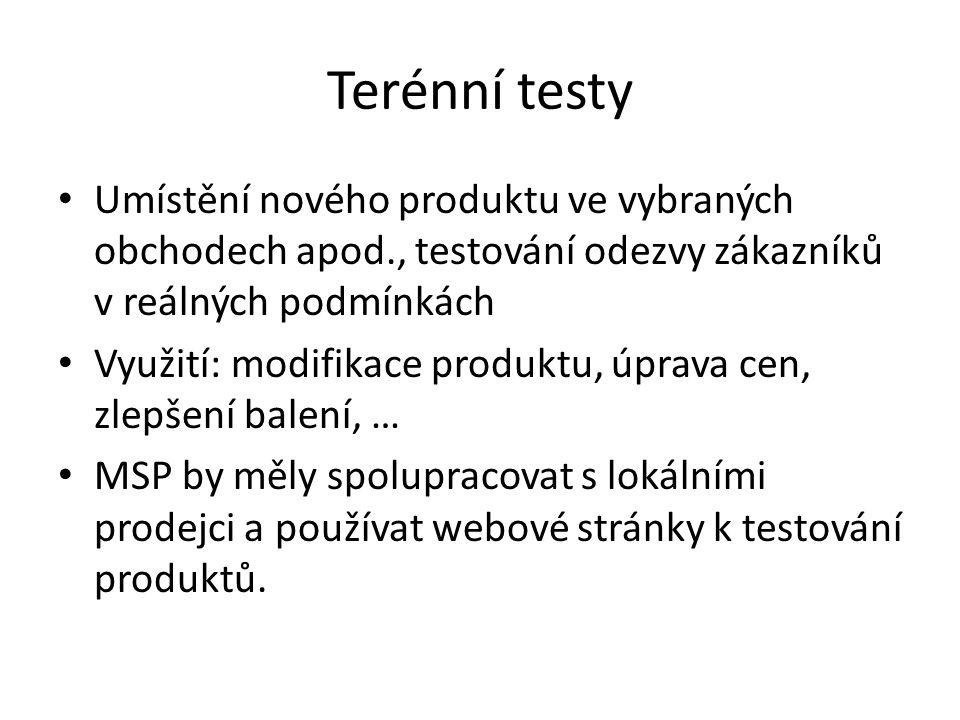 Terénní testy Umístění nového produktu ve vybraných obchodech apod., testování odezvy zákazníků v reálných podmínkách Využití: modifikace produktu, úp