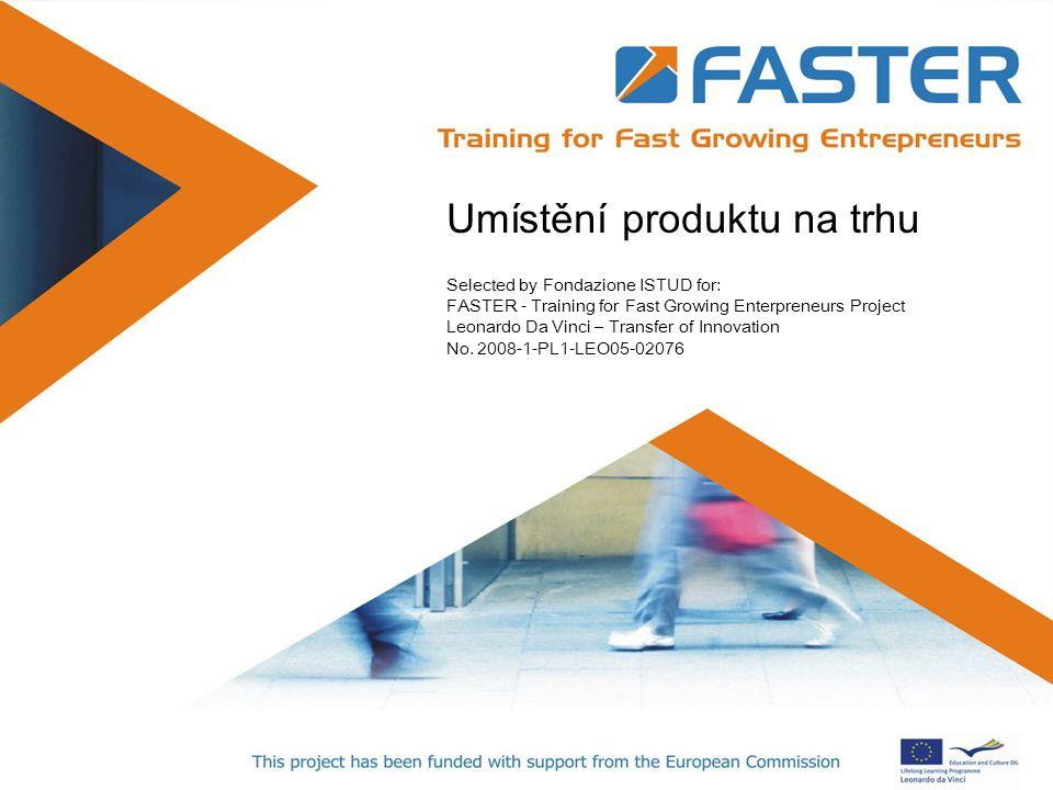 Positioning Umístění produktu na trhu Selected by Fondazione ISTUD for: FASTER - Training for Fast Growing Enterpreneurs Project Leonardo Da Vinci – T