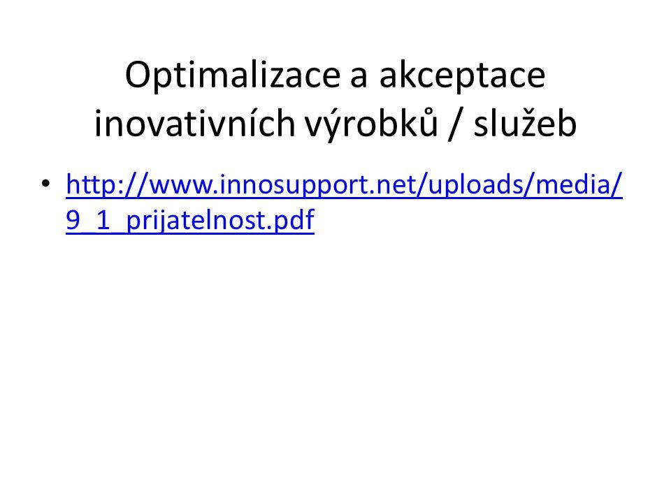 Optimalizace a akceptace inovativních výrobků / služeb http://www.innosupport.net/uploads/media/ 9_1_prijatelnost.pdf http://www.innosupport.net/uploa