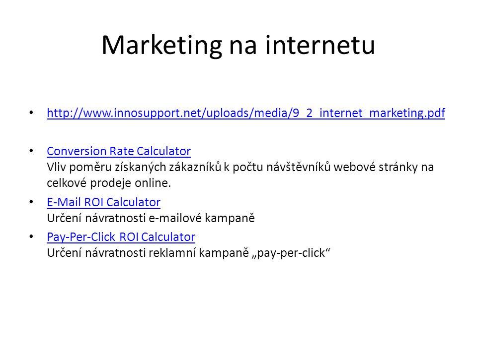 Marketing na internetu http://www.innosupport.net/uploads/media/9_2_internet_marketing.pdf Conversion Rate Calculator Vliv poměru získaných zákazníků k počtu návštěvníků webové stránky na celkové prodeje online.