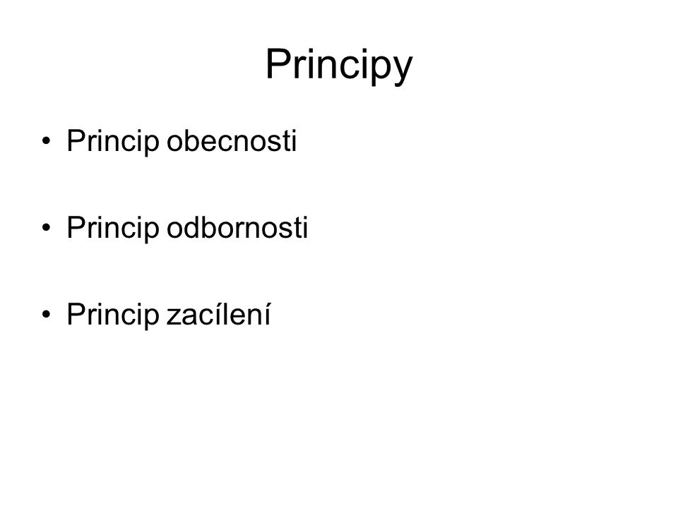 Principy Princip obecnosti Princip odbornosti Princip zacílení