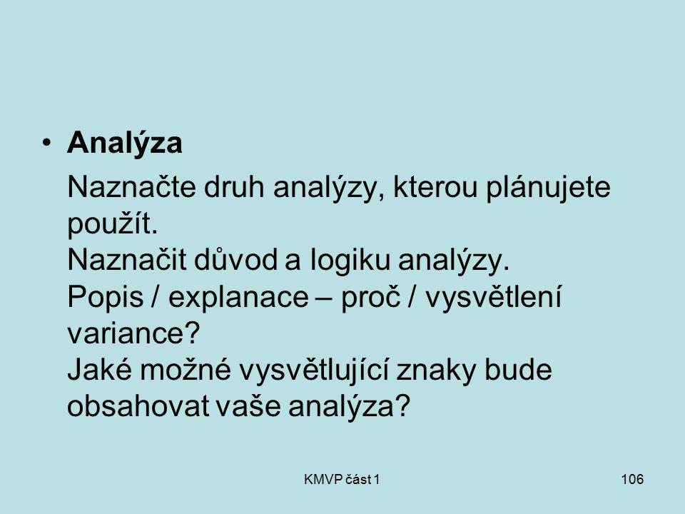 KMVP část 1106 Analýza Naznačte druh analýzy, kterou plánujete použít. Naznačit důvod a logiku analýzy. Popis / explanace – proč / vysvětlení variance