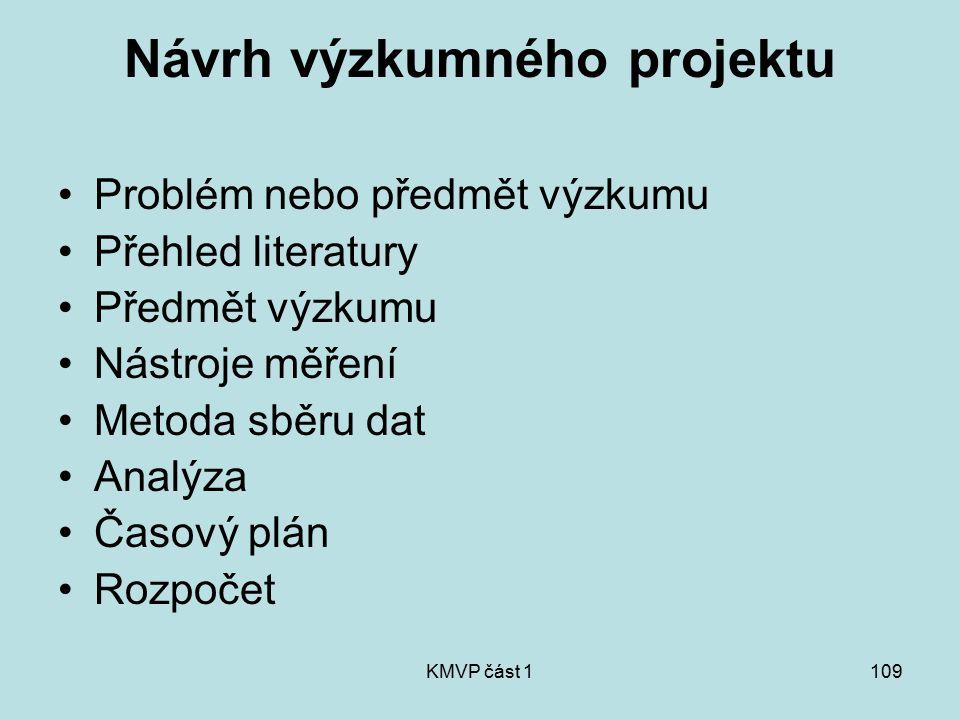 KMVP část 1109 Návrh výzkumného projektu Problém nebo předmět výzkumu Přehled literatury Předmět výzkumu Nástroje měření Metoda sběru dat Analýza Časo