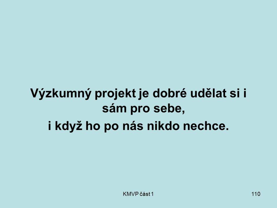 KMVP část 1110 Výzkumný projekt je dobré udělat si i sám pro sebe, i když ho po nás nikdo nechce.