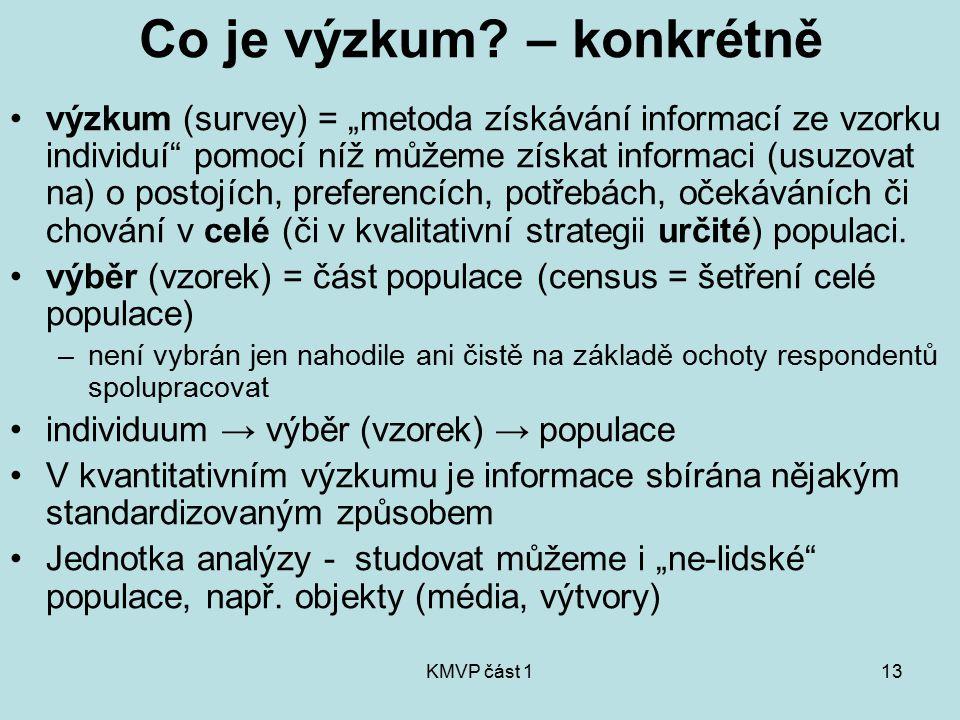 """KMVP část 113 Co je výzkum? – konkrétně výzkum (survey) = """"metoda získávání informací ze vzorku individuí"""" pomocí níž můžeme získat informaci (usuzova"""