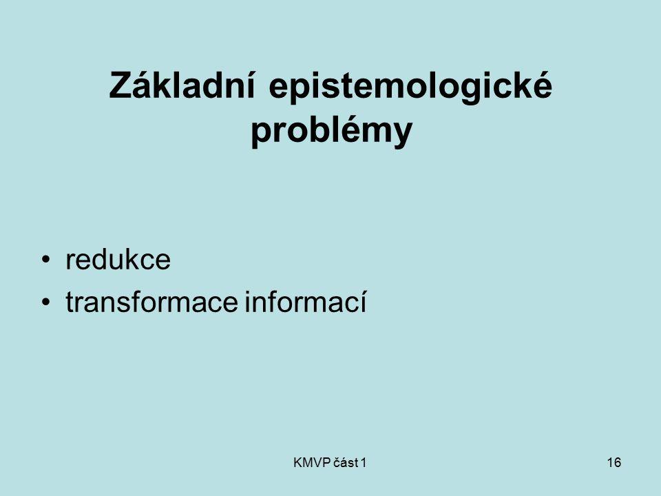KMVP část 116 Základní epistemologické problémy redukce transformace informací
