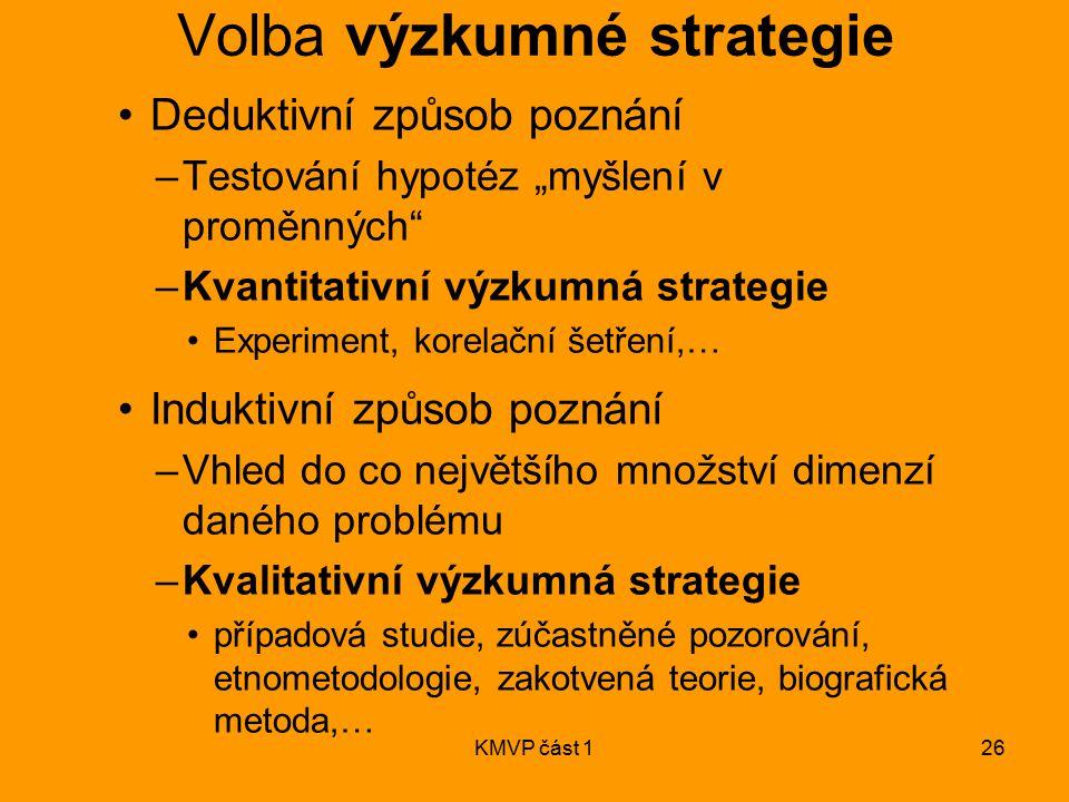 """KMVP část 126 Volba výzkumné strategie Deduktivní způsob poznání –Testování hypotéz """"myšlení v proměnných"""" –Kvantitativní výzkumná strategie Experimen"""