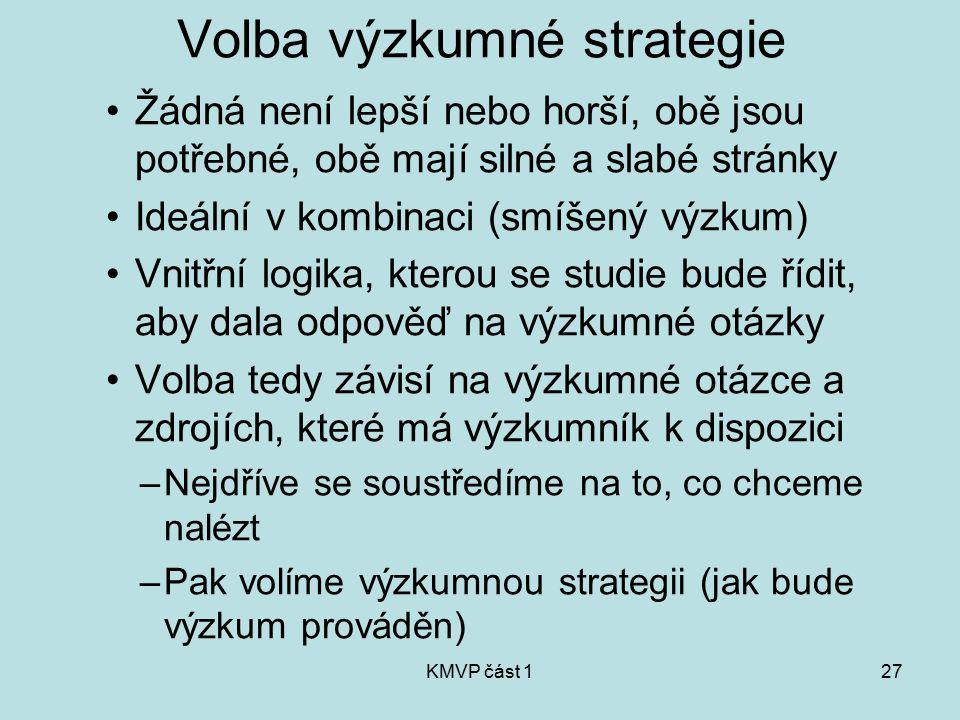 KMVP část 127 Volba výzkumné strategie Žádná není lepší nebo horší, obě jsou potřebné, obě mají silné a slabé stránky Ideální v kombinaci (smíšený výz
