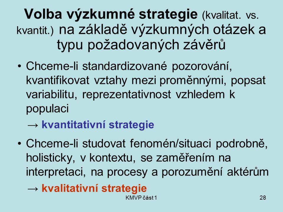 KMVP část 128 Volba výzkumné strategie (kvalitat. vs. kvantit.) na základě výzkumných otázek a typu požadovaných závěrů Chceme-li standardizované pozo
