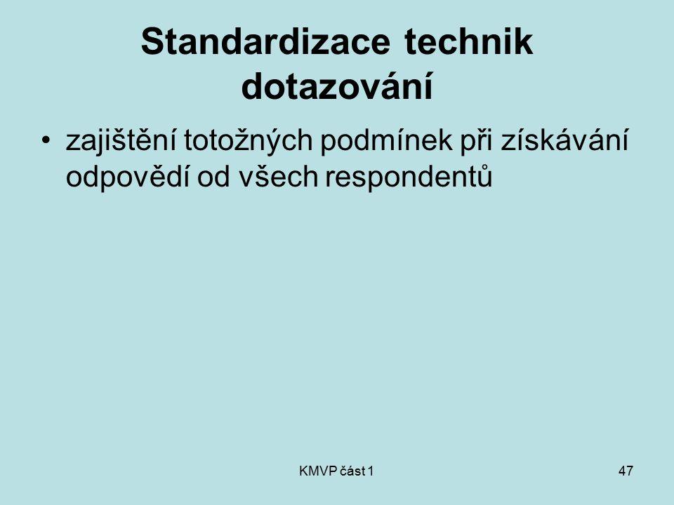 KMVP část 147 Standardizace technik dotazování zajištění totožných podmínek při získávání odpovědí od všech respondentů