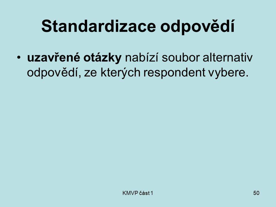 KMVP část 150 Standardizace odpovědí uzavřené otázky nabízí soubor alternativ odpovědí, ze kterých respondent vybere.