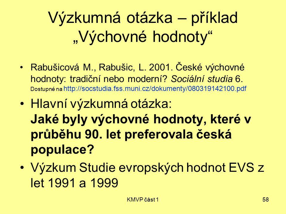 """KMVP část 158 Výzkumná otázka – příklad """"Výchovné hodnoty"""" Rabušicová M., Rabušic, L. 2001. České výchovné hodnoty: tradiční nebo moderní? Sociální st"""