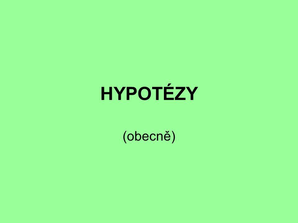 HYPOTÉZY (obecně)