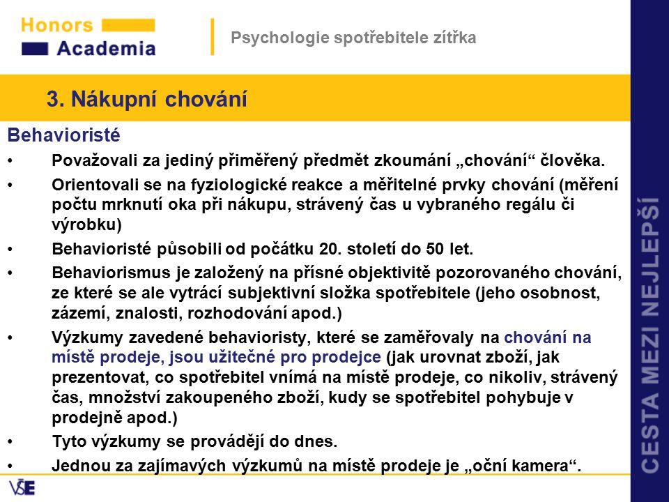 """Psychologie spotřebitele zítřka Behavioristé Považovali za jediný přiměřený předmět zkoumání """"chování"""" člověka. Orientovali se na fyziologické reakce"""