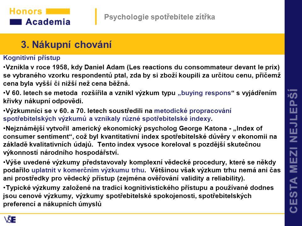 Psychologie spotřebitele zítřka Kognitivní přístup Vznikla v roce 1958, kdy Daniel Adam (Les reactions du consommateur devant le prix) se vybraného vz