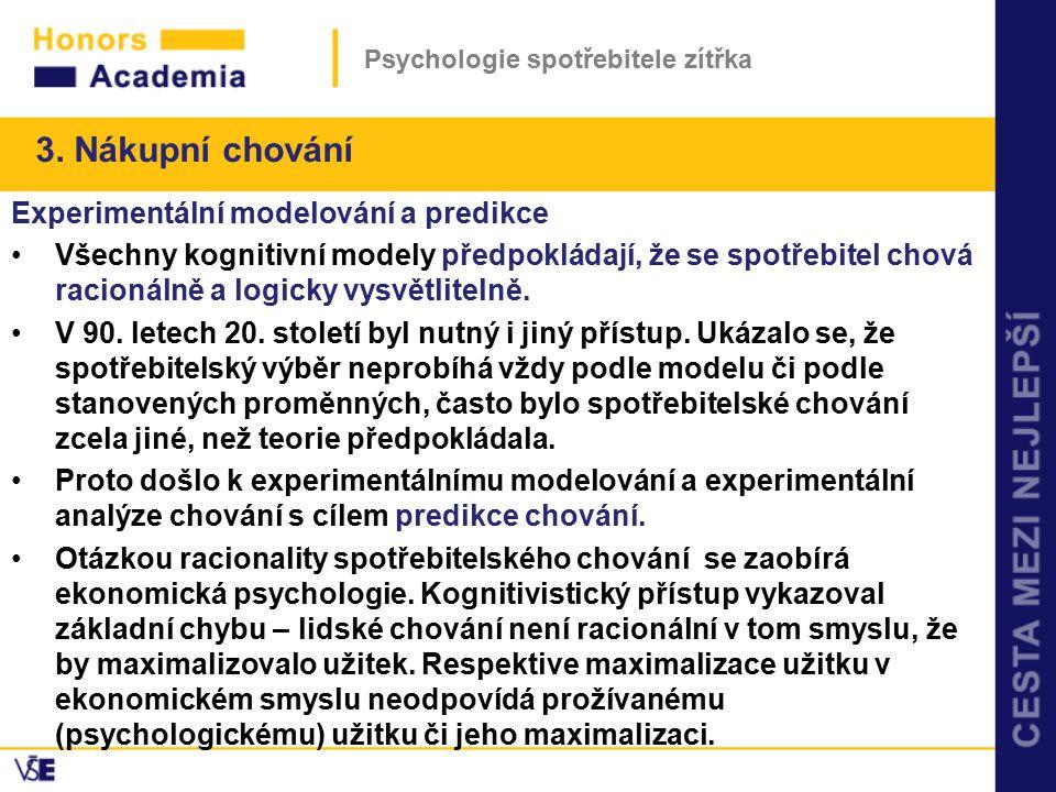 Psychologie spotřebitele zítřka Experimentální modelování a predikce Všechny kognitivní modely předpokládají, že se spotřebitel chová racionálně a log