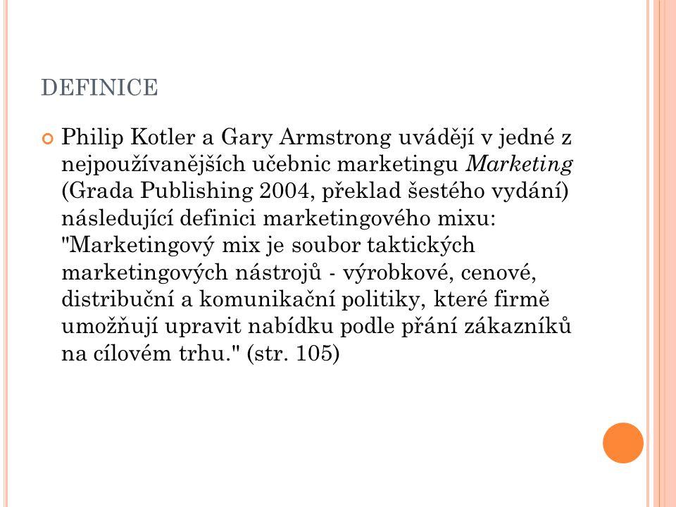 DEFINICE Philip Kotler a Gary Armstrong uvádějí v jedné z nejpoužívanějších učebnic marketingu Marketing (Grada Publishing 2004, překlad šestého vydán